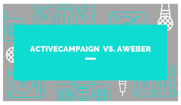 ActiveCampaign vs. Aweber – Side by Side Comparison